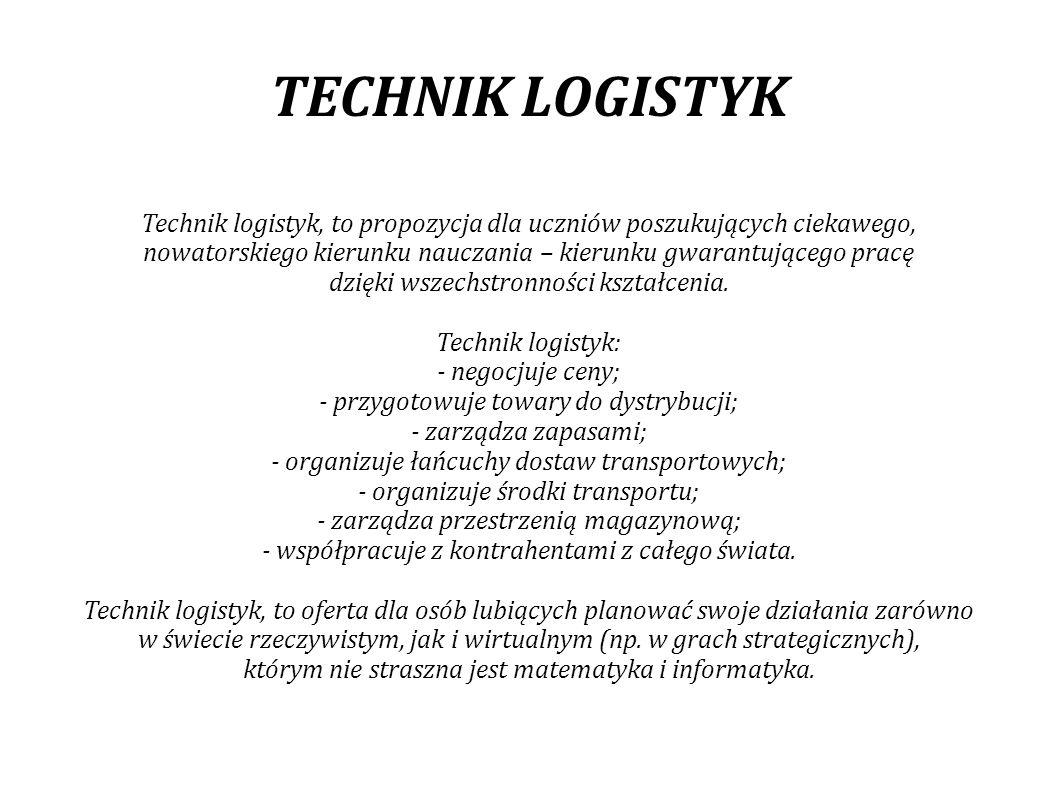 TECHNIK LOGISTYK Domeną logistyki jest informatyzacja, w której to kobiety doskonale się odnajdują.