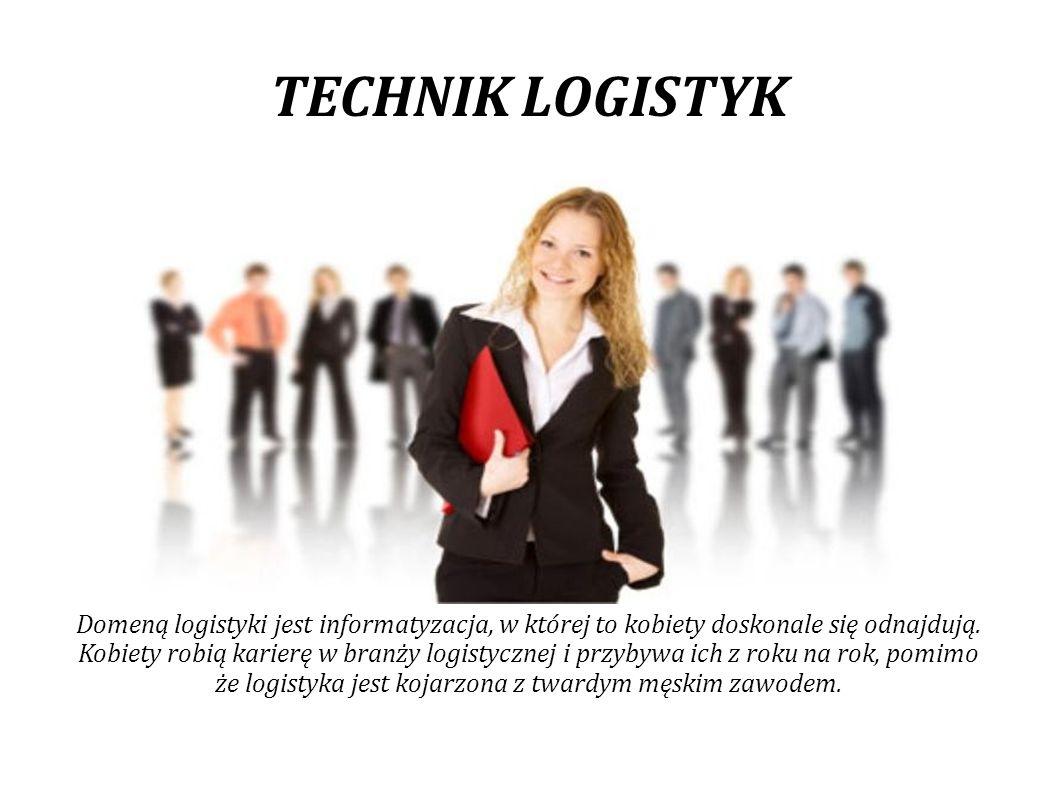 TECHNIK LOGISTYK Kierunek ten jest tak wszechstronny, że absolwent może podjąć pracę w działach logistyki przedsiębiorstw przemysłowych, dystrybucyjnych, handlowych, usługowych.