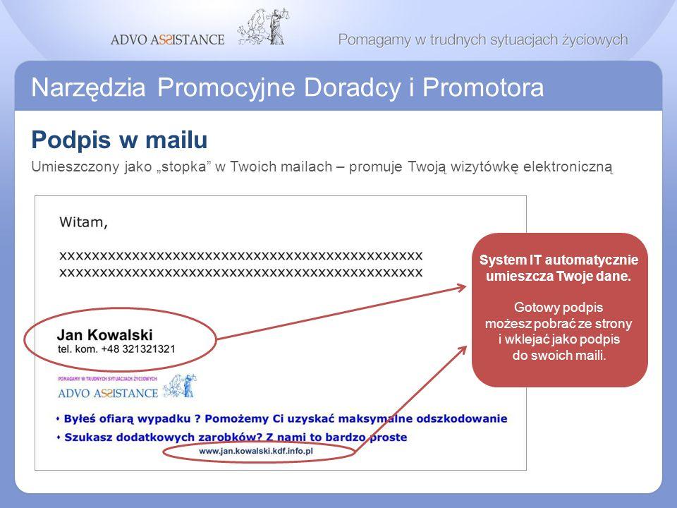 Narzędzia Promocyjne Doradcy i Promotora Podpis w mailu System IT automatycznie umieszcza Twoje dane. Gotowy podpis możesz pobrać ze strony i wklejać