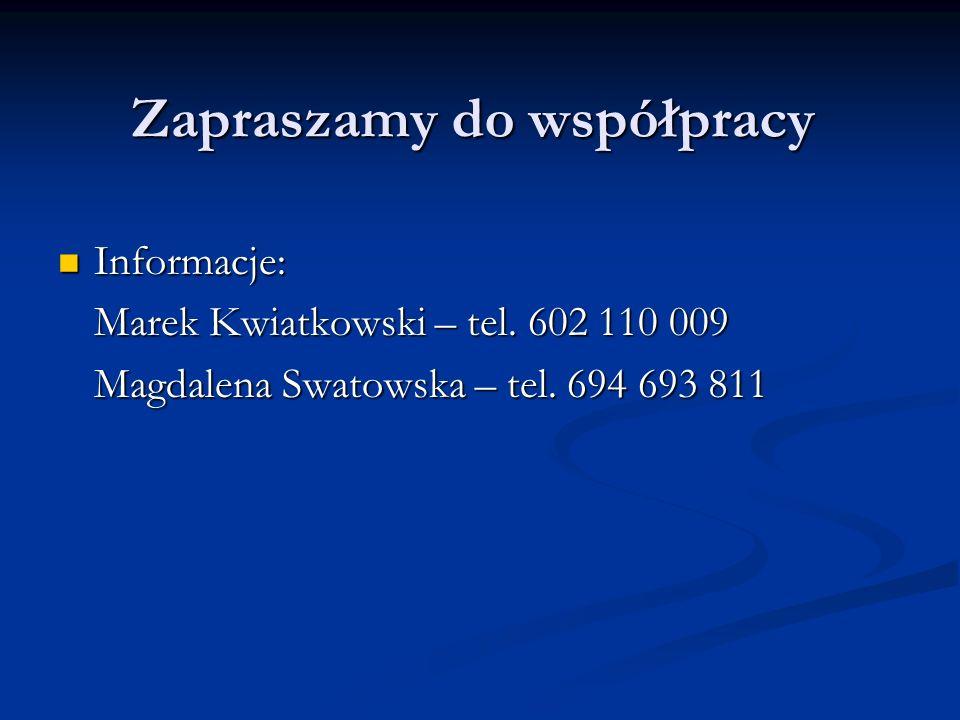 Zapraszamy do współpracy Informacje: Informacje: Marek Kwiatkowski – tel.