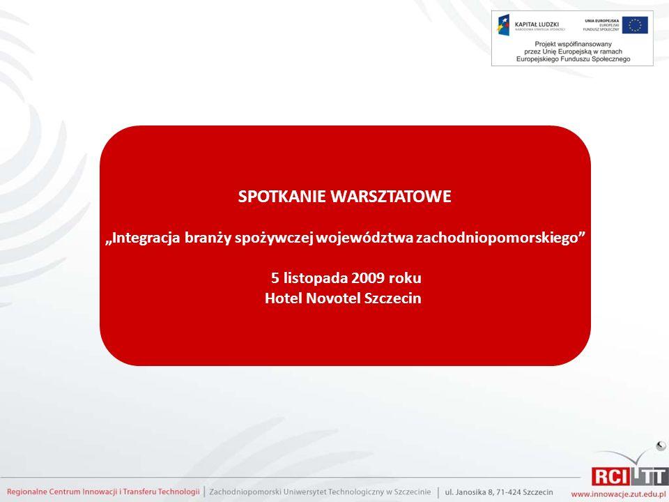 SPOTKANIE WARSZTATOWE Integracja branży spożywczej województwa zachodniopomorskiego 5 listopada 2009 roku Hotel Novotel Szczecin