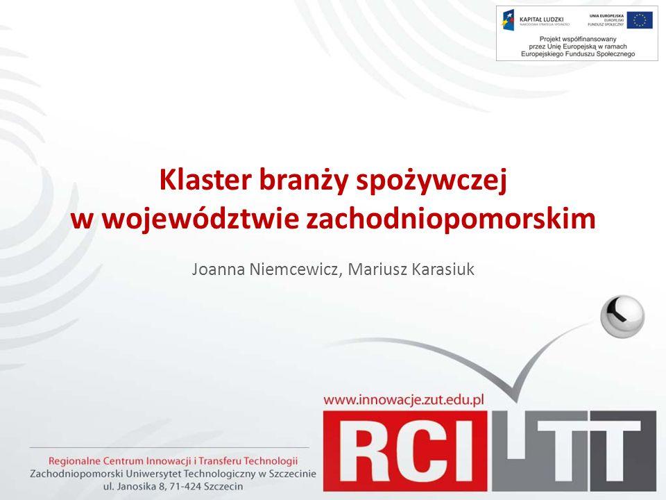 Klaster branży spożywczej w województwie zachodniopomorskim Joanna Niemcewicz, Mariusz Karasiuk