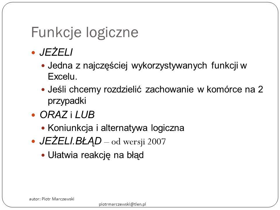autor: Piotr Marczewski piotrmarczewski@tlen.pl Funkcje logiczne JEŻELI Jedna z najczęściej wykorzystywanych funkcji w Excelu. Jeśli chcemy rozdzielić