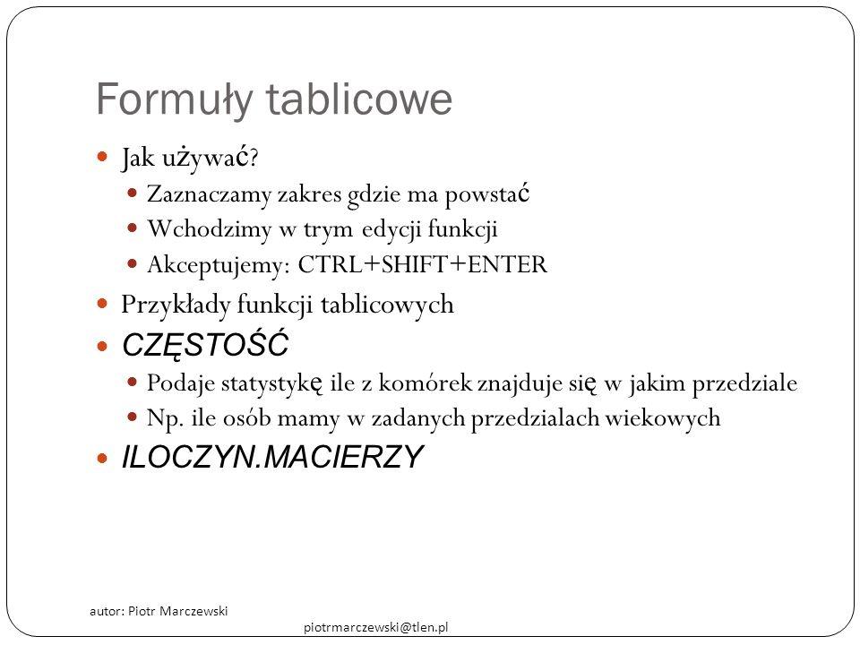 autor: Piotr Marczewski piotrmarczewski@tlen.pl Formuły tablicowe Jak u ż ywa ć ? Zaznaczamy zakres gdzie ma powsta ć Wchodzimy w trym edycji funkcji
