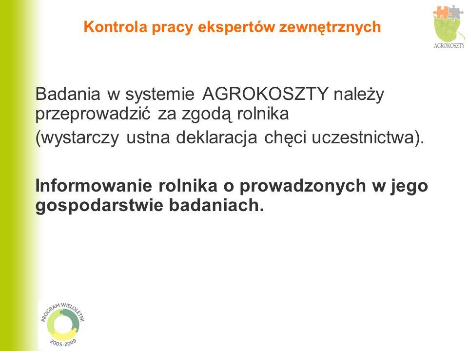 Kontrola pracy ekspertów zewnętrznych Badania w systemie AGROKOSZTY należy przeprowadzić za zgodą rolnika (wystarczy ustna deklaracja chęci uczestnict