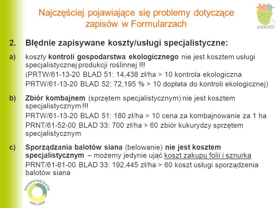 2. Błędnie zapisywane koszty/usługi specjalistyczne: a)koszty kontroli gospodarstwa ekologicznego nie jest kosztem usługi specjalistycznej produkcji r