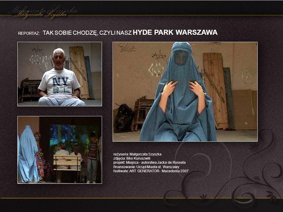 REPORTAŻ: TAK SOBIE CHODZĘ, CZYLI NASZ HYDE PARK WARSZAWA reżyseria: Małgorzata Szyszka zdjęcia: Iliko Kuruszwili projekt: Miejsca - autorstwa Jacka d