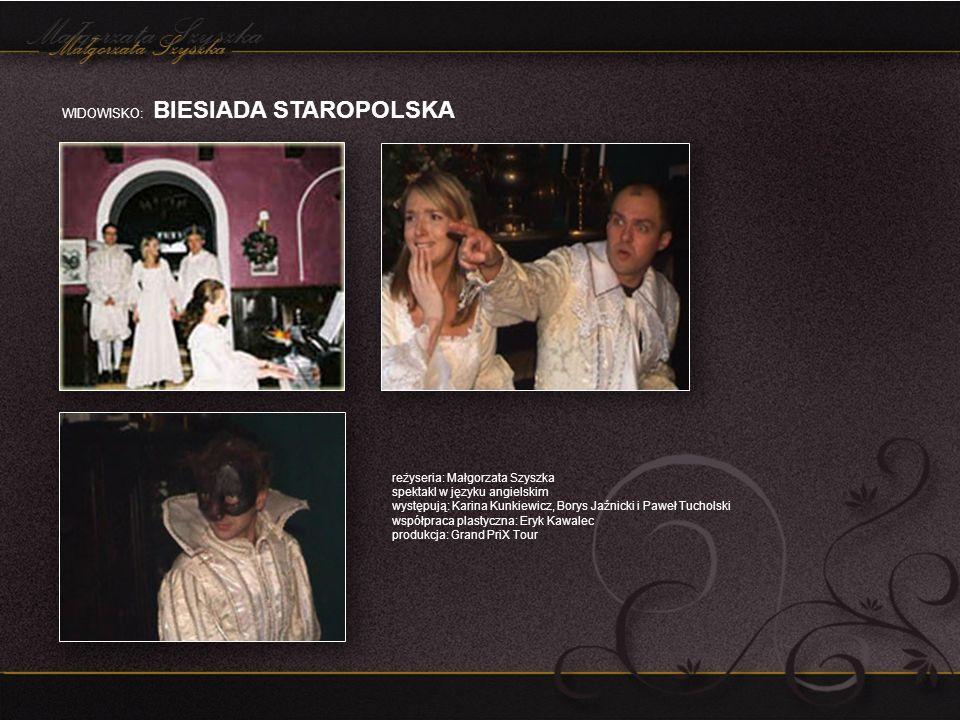 WIDOWISKO: BIESIADA STAROPOLSKA reżyseria: Małgorzata Szyszka spektakl w języku angielskim występują: Karina Kunkiewicz, Borys Jaźnicki i Paweł Tuchol