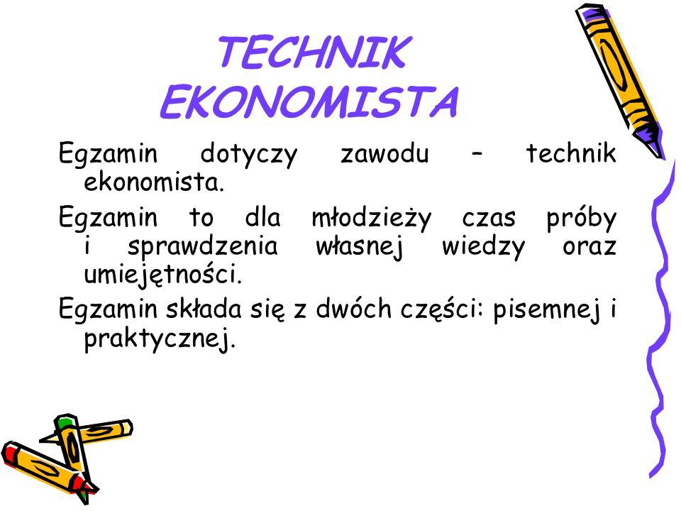 TECHNIK EKONOMISTA Egzamin dotyczy zawodu – technik ekonomista. Egzamin to dla młodzieży czas próby i sprawdzenia własnej wiedzy oraz umiejętności. Eg