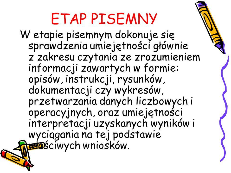 ETAP PISEMNY W etapie pisemnym dokonuje się sprawdzenia umiejętności głównie z zakresu czytania ze zrozumieniem informacji zawartych w formie: opisów,