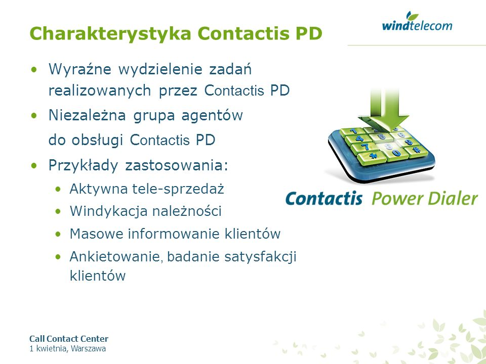Charakterystyka Contactis PD Wyraźne wydzielenie zadań realizowanych przez C ontactis PD Niezależna grupa agentów do obsługi C ontactis PD Przykłady z