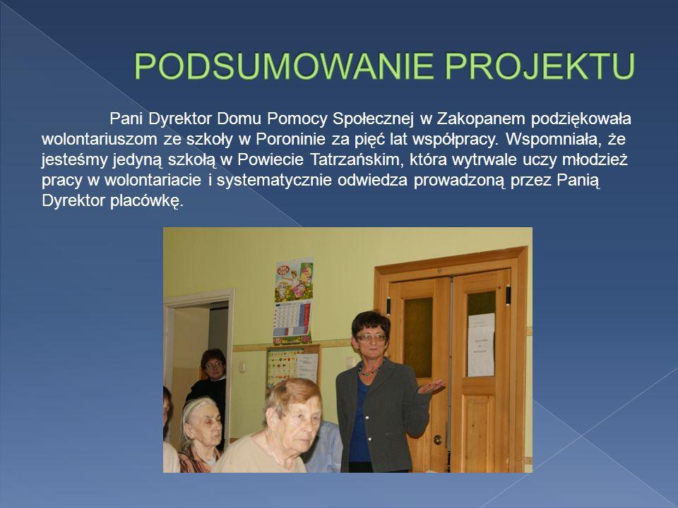 Pani Dyrektor Domu Pomocy Społecznej w Zakopanem podziękowała wolontariuszom ze szkoły w Poroninie za pięć lat współpracy. Wspomniała, że jesteśmy jed