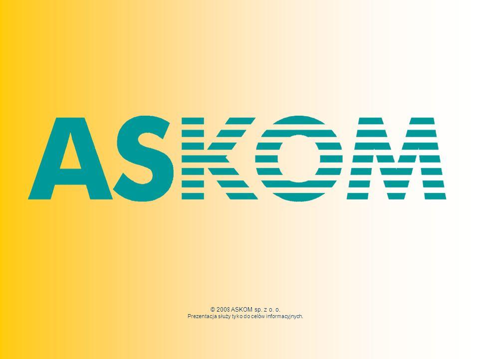 © 200 8 ASKOM sp. z o. o. Prezentacja służy tyko do celów informacyjnych.