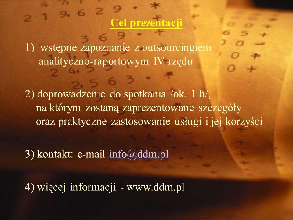 Cel prezentacji 1) wstępne zapoznanie z outsourcingiem analityczno-raportowym IV rzędu 2) doprowadzenie do spotkania /ok.