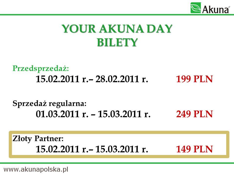 YOUR AKUNA DAY BILETY Przedsprzedaż: 15.02.2011 r.– 28.02.2011 r.199 PLN Sprzedaż regularna: 01.03.2011 r.