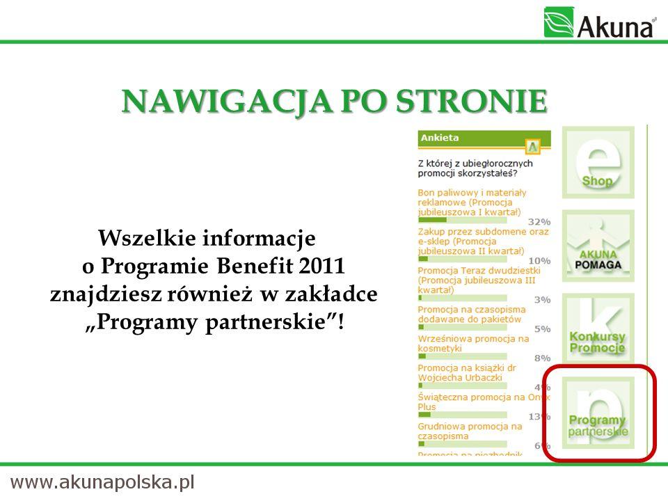 NAWIGACJA PO STRONIE Wszelkie informacje o Programie Benefit 2011 znajdziesz również w zakładce Programy partnerskie!