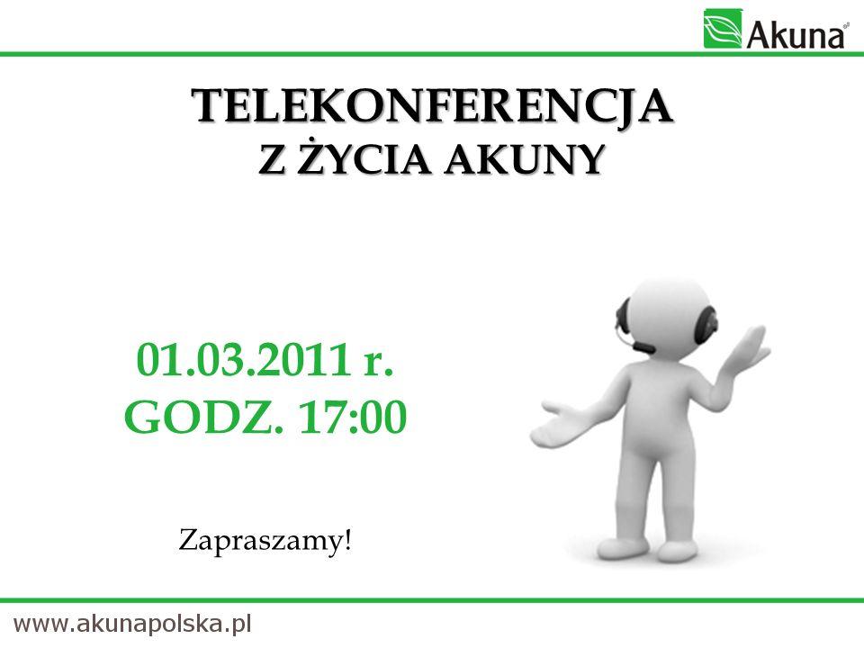 TELEKONFERENCJA Z ŻYCIA AKUNY 01.03.2011 r. GODZ. 17:00 Zapraszamy!