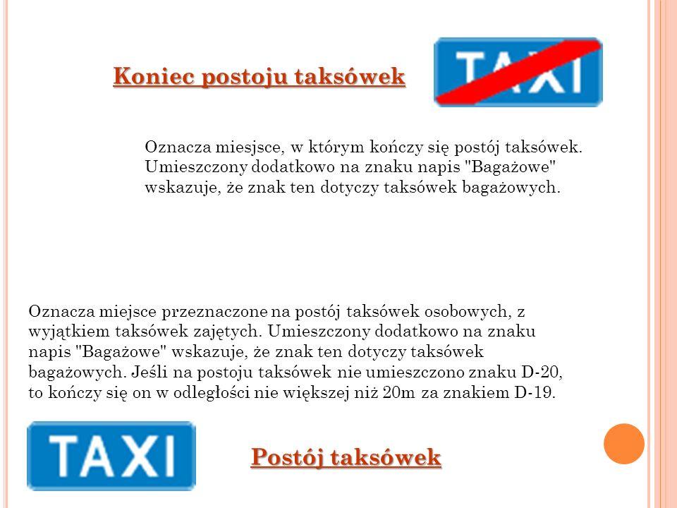 Koniec postoju taksówek Postój taksówek Oznacza miejsce przeznaczone na postój taksówek osobowych, z wyjątkiem taksówek zajętych. Umieszczony dodatkow