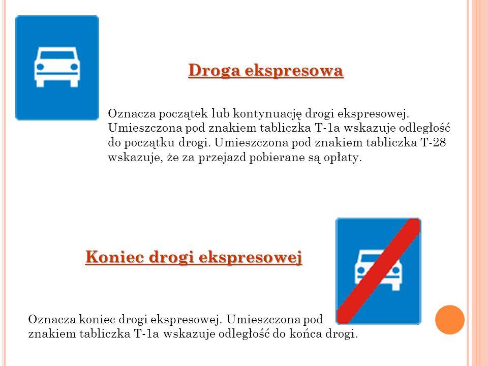 Droga ekspresowa Oznacza początek lub kontynuację drogi ekspresowej. Umieszczona pod znakiem tabliczka T-1a wskazuje odległość do początku drogi. Umie