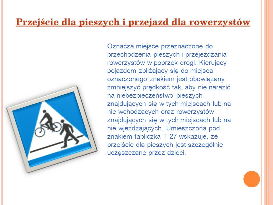 Przejście dla pieszych i przejazd dla rowerzystów Oznacza miejsce przeznaczone do przechodzenia pieszych i przejeżdżania rowerzystów w poprzek drogi.
