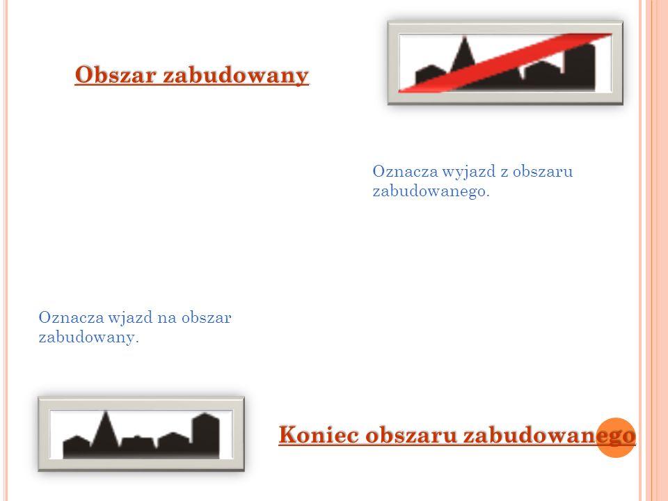 Obszar zabudowany Koniec obszaru zabudowanego Oznacza wjazd na obszar zabudowany. Oznacza wyjazd z obszaru zabudowanego.
