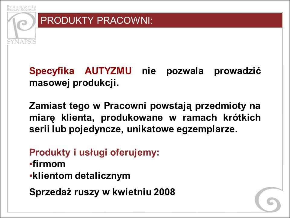 Specyfika AUTYZMU nie pozwala prowadzić masowej produkcji.