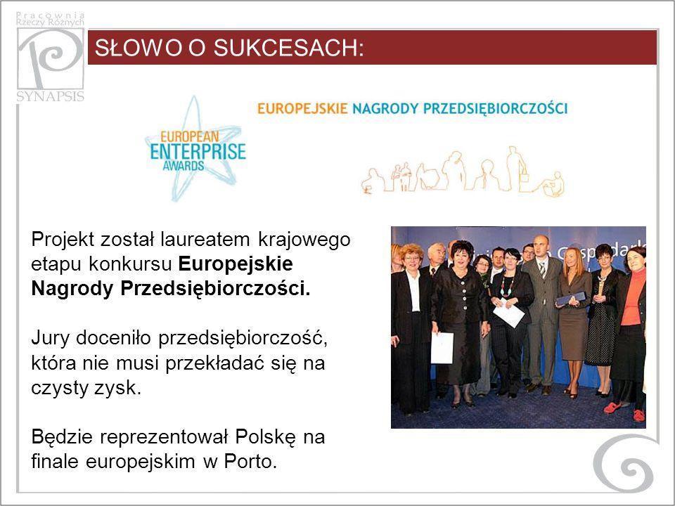 SŁOWO O SUKCESACH: Projekt został laureatem krajowego etapu konkursu Europejskie Nagrody Przedsiębiorczości.
