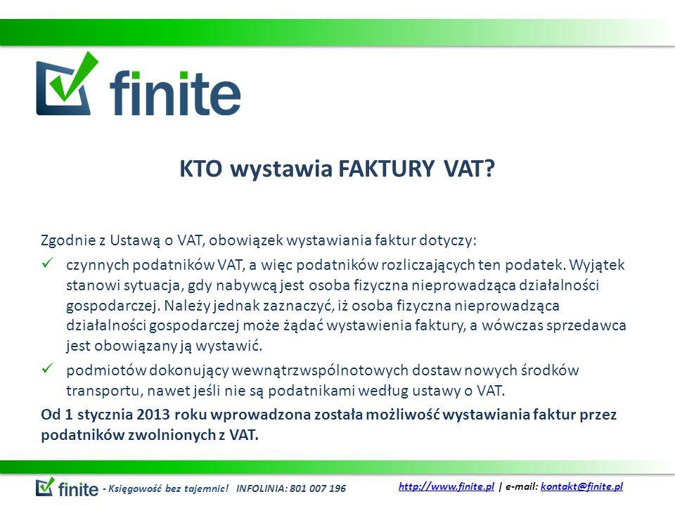 KTO wystawia FAKTURY VAT? Zgodnie z Ustawą o VAT, obowiązek wystawiania faktur dotyczy: czynnych podatników VAT, a więc podatników rozliczających ten