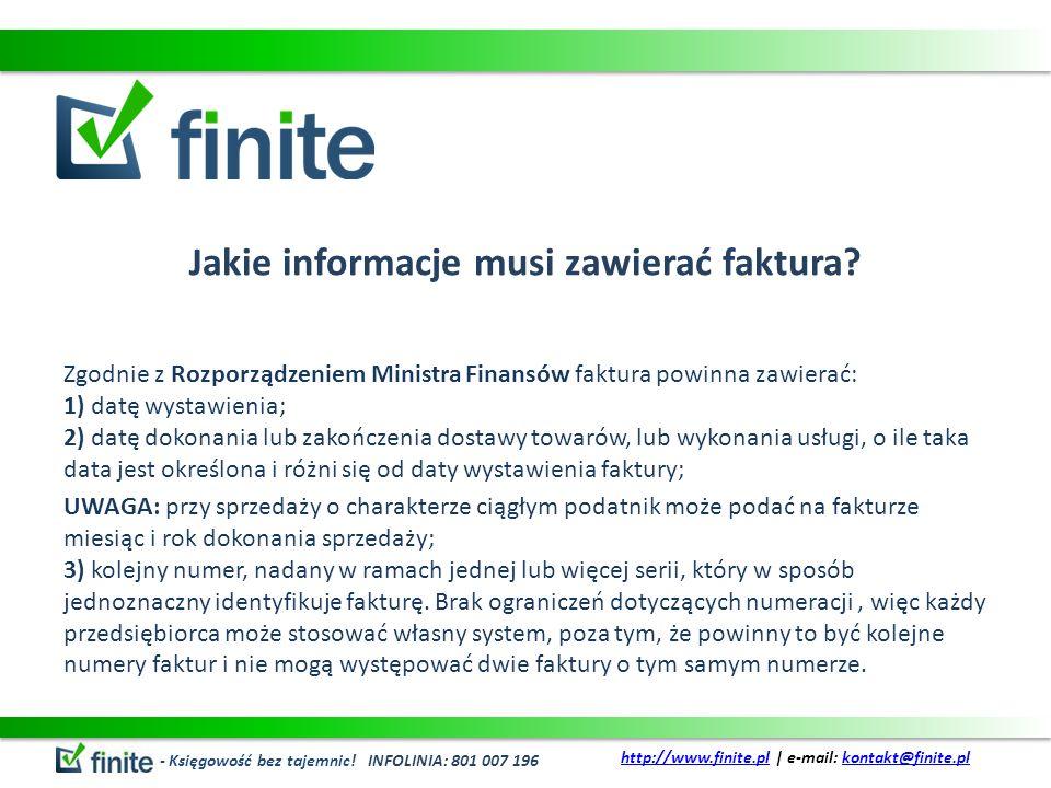 Jakie informacje musi zawierać faktura? Zgodnie z Rozporządzeniem Ministra Finansów faktura powinna zawierać: 1) datę wystawienia; 2) datę dokonania l