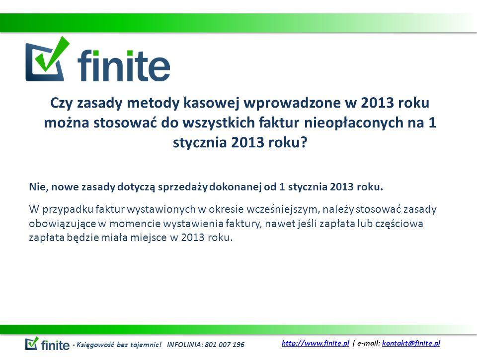 Czy zasady metody kasowej wprowadzone w 2013 roku można stosować do wszystkich faktur nieopłaconych na 1 stycznia 2013 roku? Nie, nowe zasady dotyczą