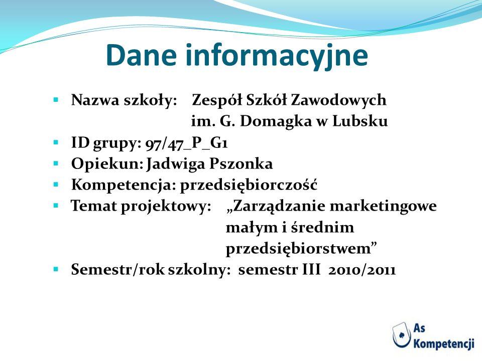 Dane informacyjne Nazwa szkoły: Zespół Szkół Zawodowych im. G. Domagka w Lubsku ID grupy: 97/47_P_G1 Opiekun: Jadwiga Pszonka Kompetencja: przedsiębio