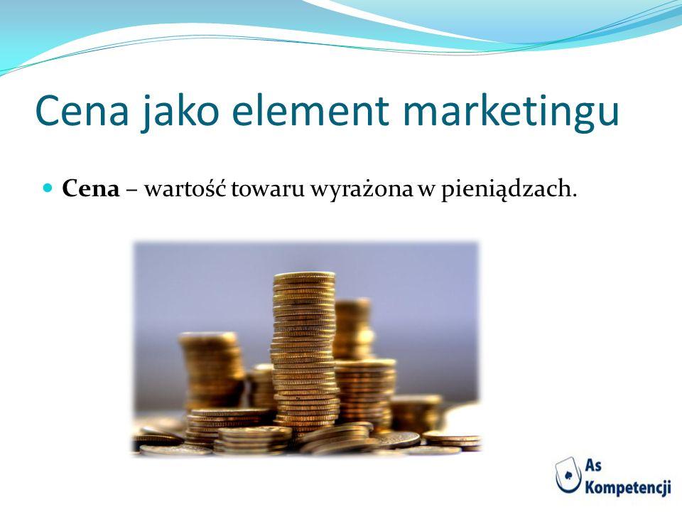 Cena jako element marketingu Cena – wartość towaru wyrażona w pieniądzach.