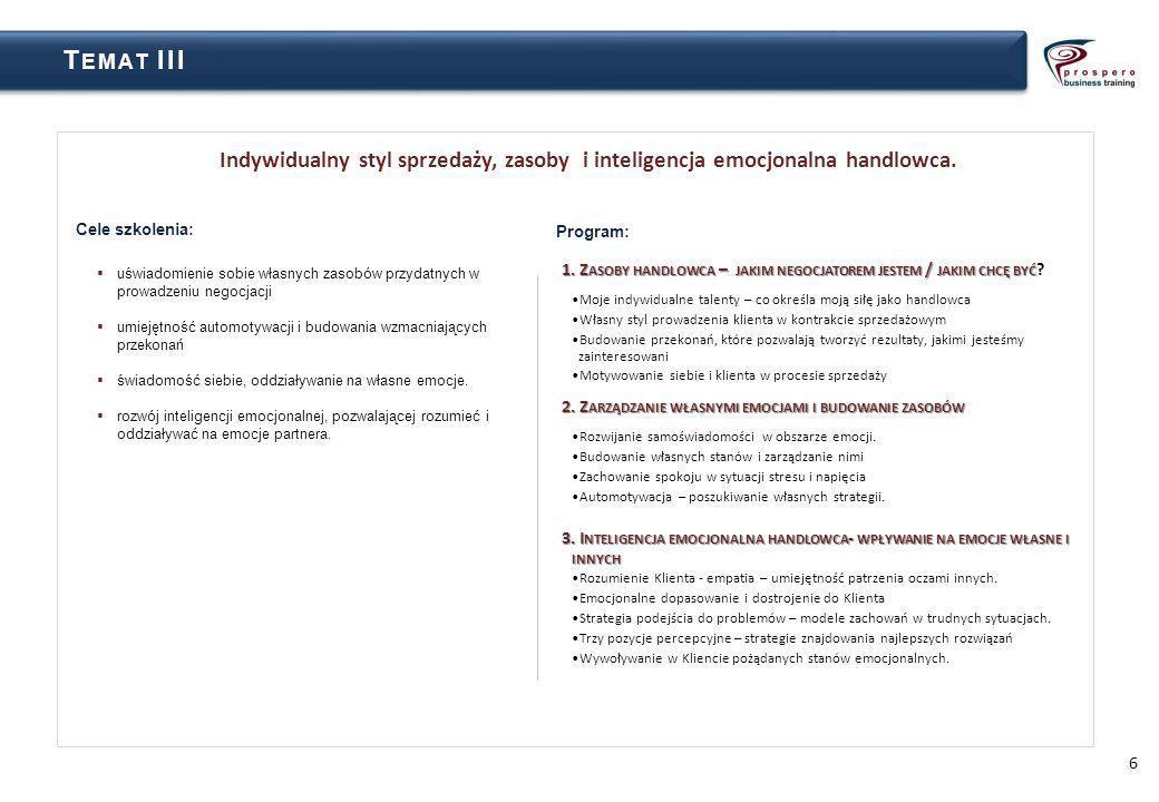7 T EMAT IVT EMAT IV Cele szkolenia: uświadomienie roli wizerunku własnego i reprezentowanej Firmy przekazanie uczestnikom wiedzy i rozwój umiejętności z zakresu oddziaływania na odbiorcę podczas prowadzonych prezentacji handlowych dostarczenie wiedzy dotyczącej wykorzystania narzędzi prezentacyjnych zwiększenie pewności siebie, siły przekonywania i elastyczności w kontakcie z grupą ludzi.