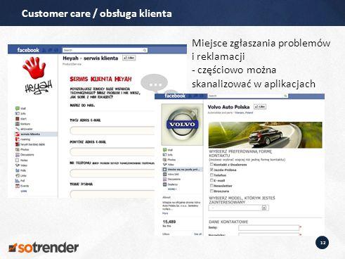 12 Customer care / obsługa klienta Miejsce zgłaszania problemów i reklamacji - częściowo można skanalizować w aplikacjach