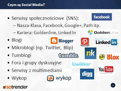 2 Serwisy społecznościowe (SNS): –Nasza-Klasa, Facebook, Google+, Path itp.
