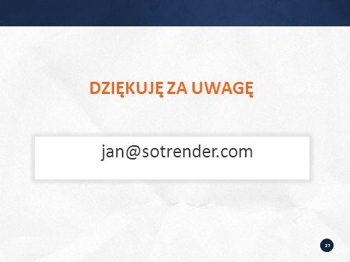 27 DZIĘKUJĘ ZA UWAGĘ jan@sotrender.com