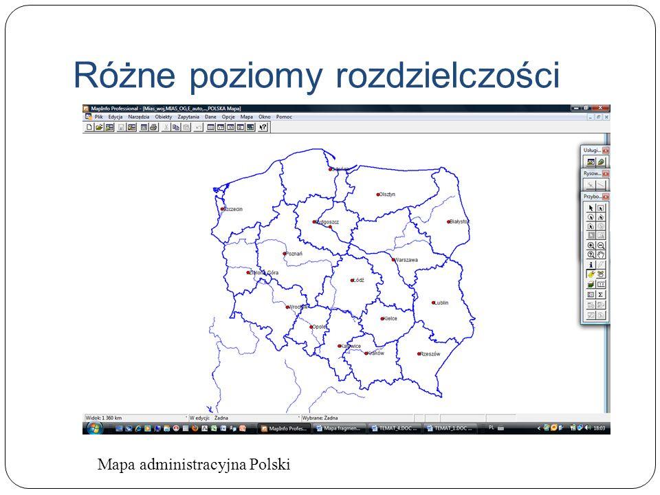 Różne poziomy rozdzielczości Ta sama mapa administracyjna Polski w innej skali