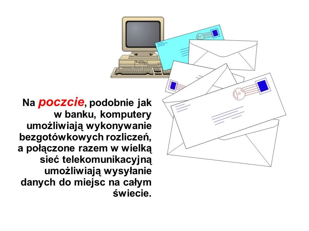 Na poczcie, podobnie jak w banku, komputery umożliwiają wykonywanie bezgotówkowych rozliczeń, a połączone razem w wielką sieć telekomunikacyjną umożli