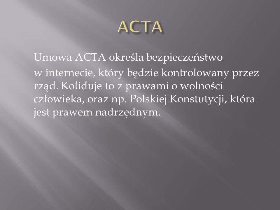 Umowa ACTA określa bezpieczeństwo w internecie, który będzie kontrolowany przez rząd.