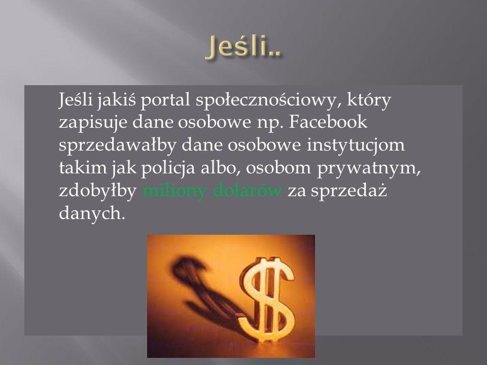 Jeśli jakiś portal społecznościowy, który zapisuje dane osobowe np.