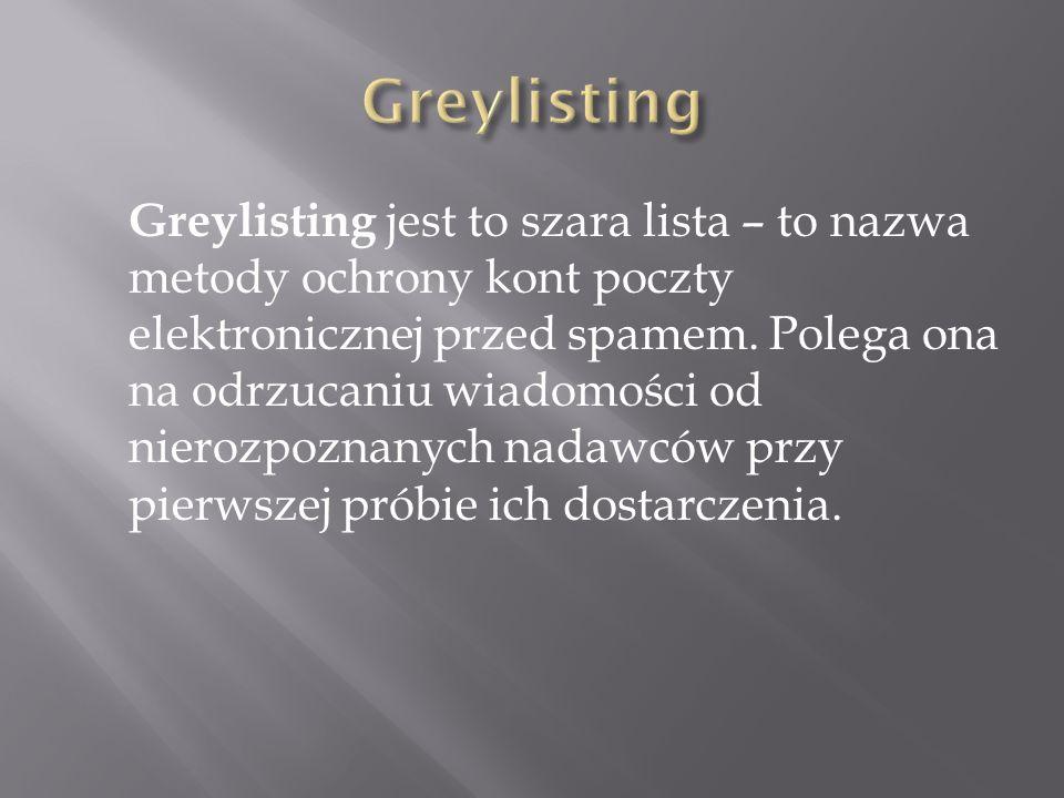 Greylisting jest to szara lista – to nazwa metody ochrony kont poczty elektronicznej przed spamem.