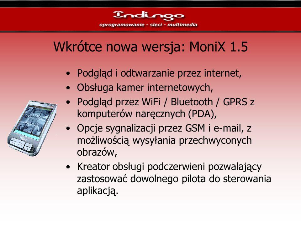 Wkrótce nowa wersja: MoniX 1.5 Podgląd i odtwarzanie przez internet, Obsługa kamer internetowych, Podgląd przez WiFi / Bluetooth / GPRS z komputerów n