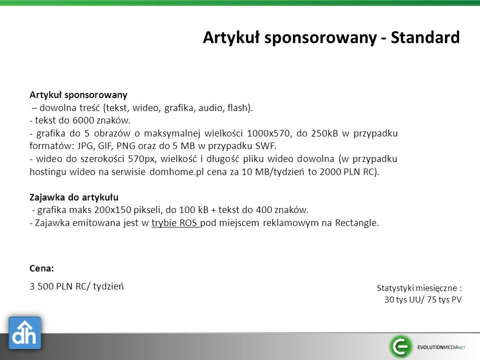 Artykuł sponsorowany - Standard Cena: 3 500 PLN RC/ tydzień Statystyki miesięczne : 30 tys UU/ 75 tys PV Artykuł sponsorowany – dowolna treść (tekst,