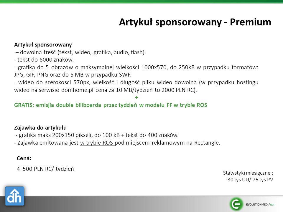 Artykuł sponsorowany - Premium Cena: 4 500 PLN RC/ tydzień Statystyki miesięczne : 30 tys UU/ 75 tys PV Artykuł sponsorowany – dowolna treść (tekst, w