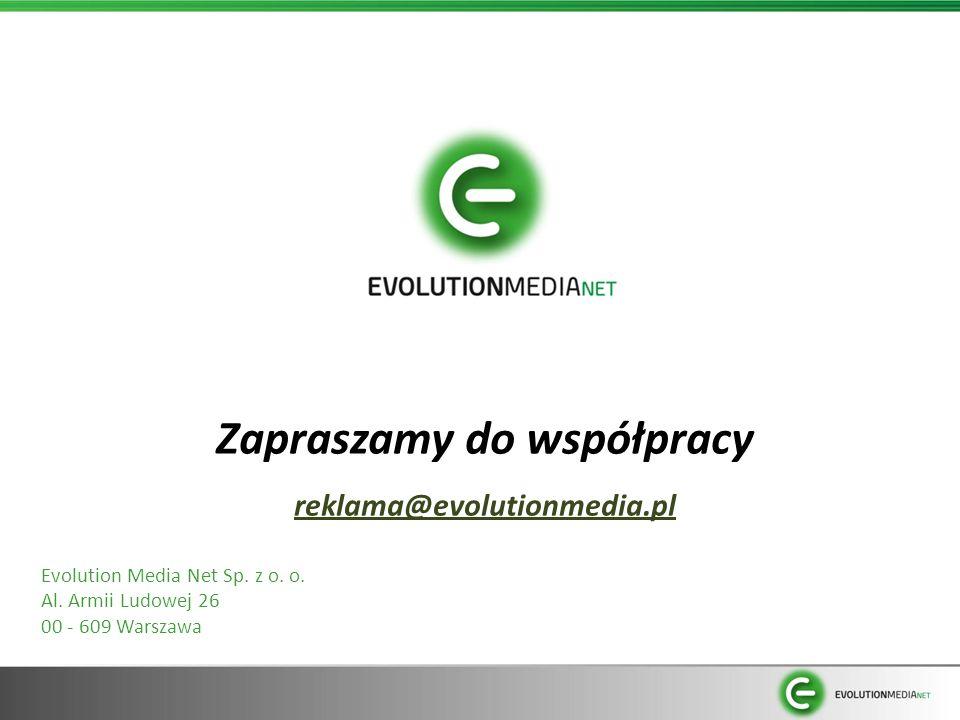 Zapraszamy do współpracy reklama@evolutionmedia.pl Evolution Media Net Sp. z o. o. Al. Armii Ludowej 26 00 - 609 Warszawa