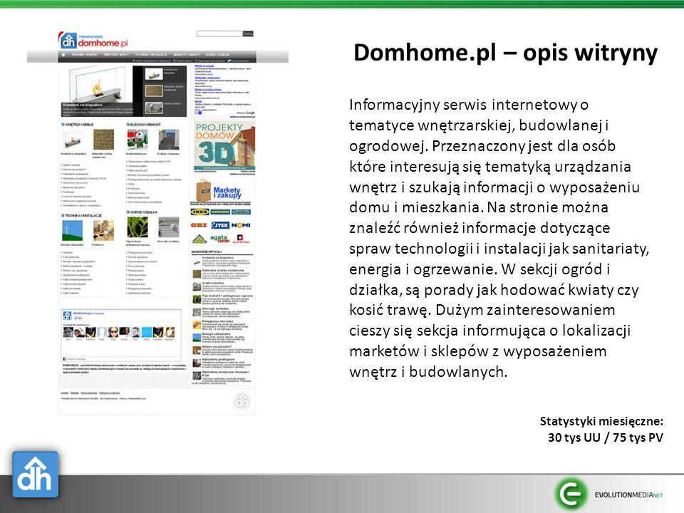 Domhome.pl – opis witryny Statystyki miesięczne: 30 tys UU / 75 tys PV Informacyjny serwis internetowy o tematyce wnętrzarskiej, budowlanej i ogrodowe