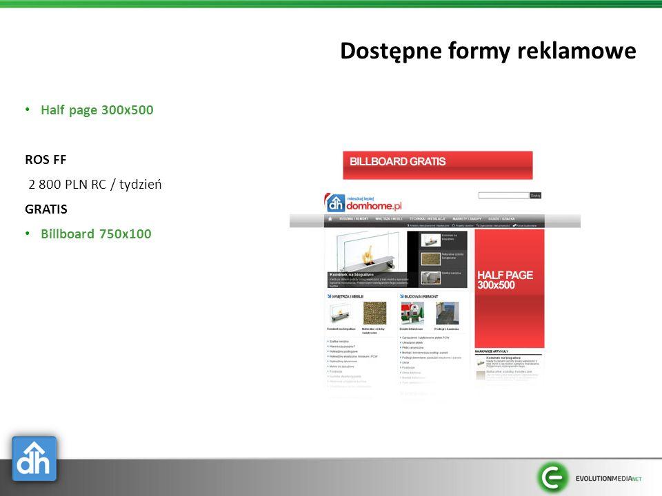 Dostępne formy reklamowe Half page 300x500 ROS FF 2 800 PLN RC / tydzień GRATIS Billboard 750x100