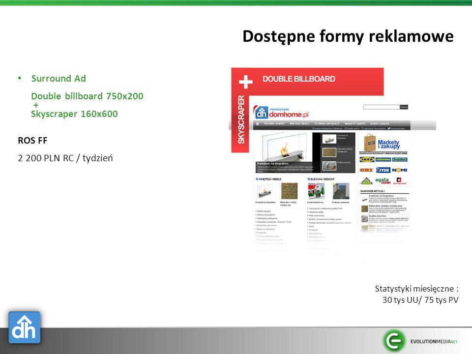 Dostępne formy reklamowe Surround Ad Double billboard 750x200 + Skyscraper 160x600 ROS FF 2 200 PLN RC / tydzień Statystyki miesięczne : 30 tys UU/ 75