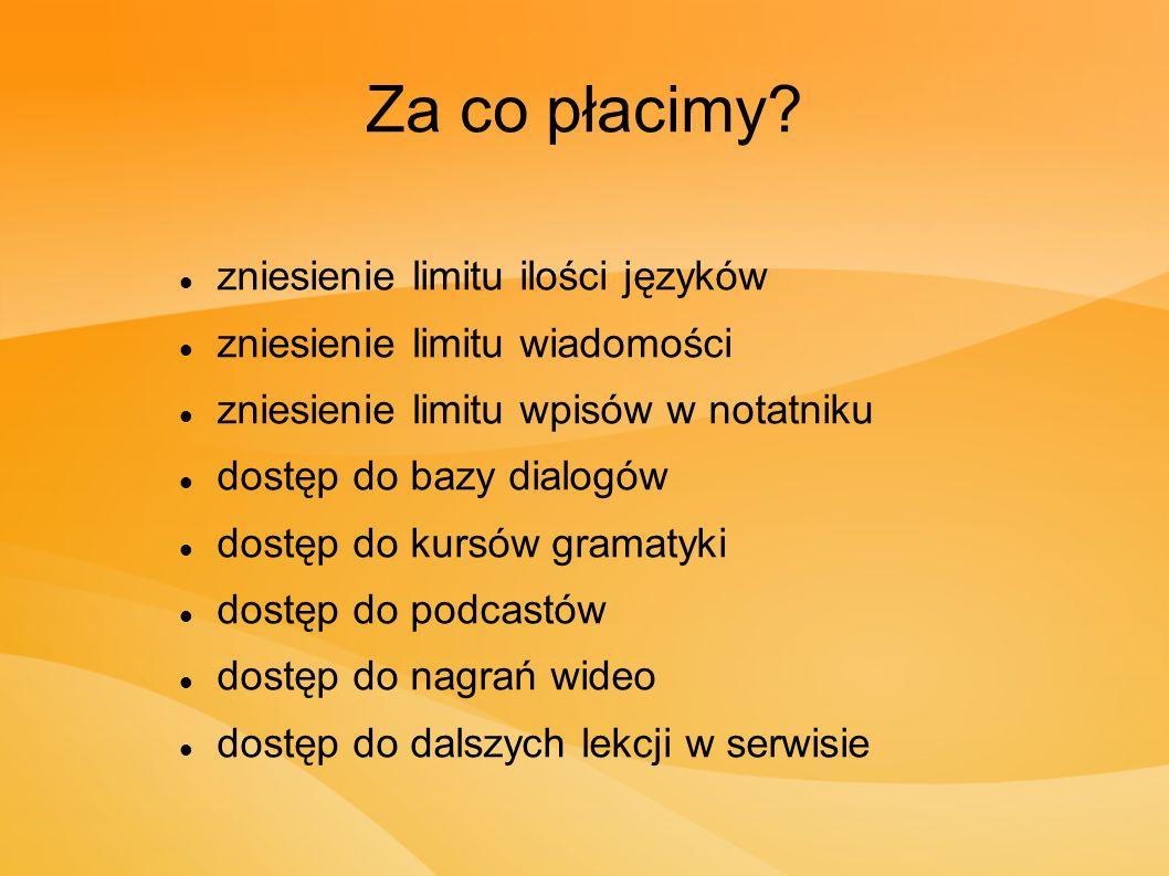 Za co płacimy? zniesienie limitu ilości języków zniesienie limitu wiadomości zniesienie limitu wpisów w notatniku dostęp do bazy dialogów dostęp do ku