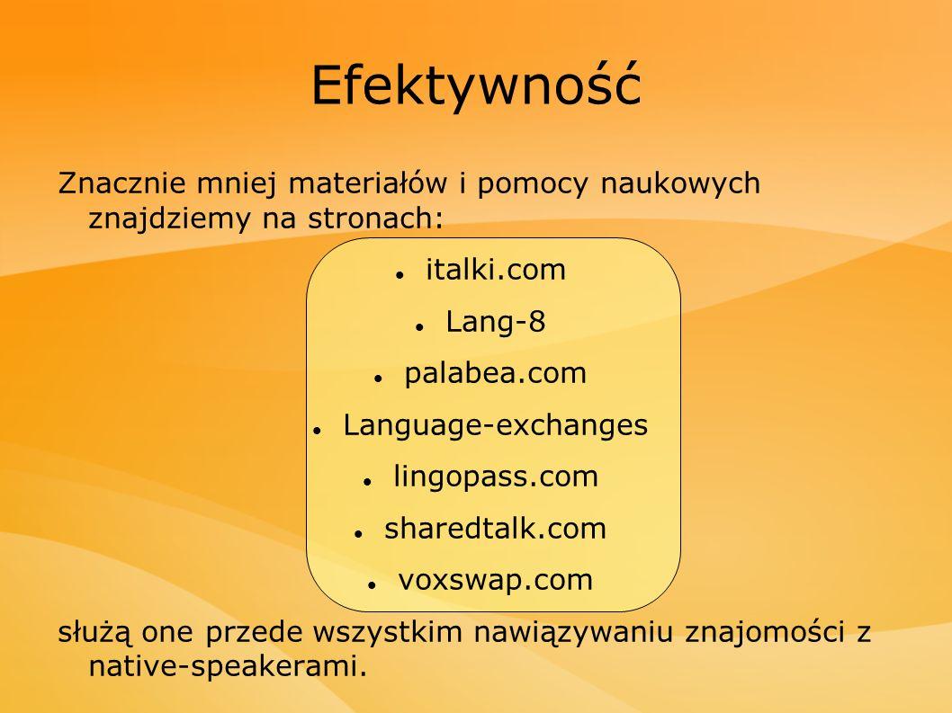 Efektywność Znacznie mniej materiałów i pomocy naukowych znajdziemy na stronach: italki.com Lang-8 palabea.com Language-exchanges lingopass.com shared